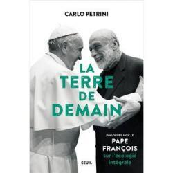 La terre de demain dialogues avec le Pape François sur l' écologie intégrale